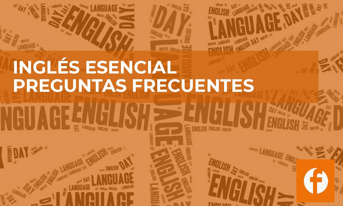 curso INGLES ESENCIAL. PREGUNTAS FRECUENTES