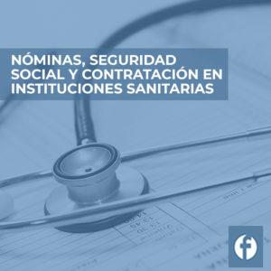 FORMACION NÓMINAS, SEGURIDAD SOCIAL Y CONTRATACIÓN EN INSTITUCIONES SANITARIAS