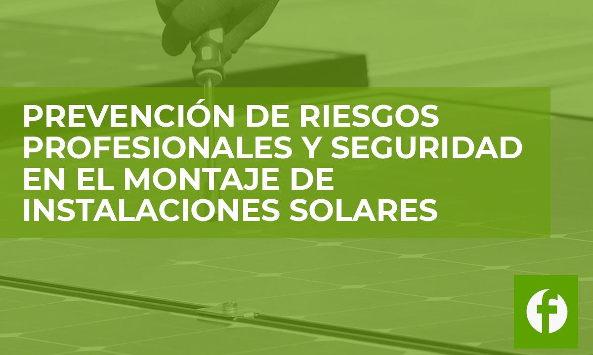 curso PREVENCION DE RIESGOS PROFESIONALES Y SEGURIDAD EN EL MONTAJE DE INTALACIONES SOLARES