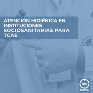 Atención Higiénica en Instituciones Sociosanitarias para TCAE