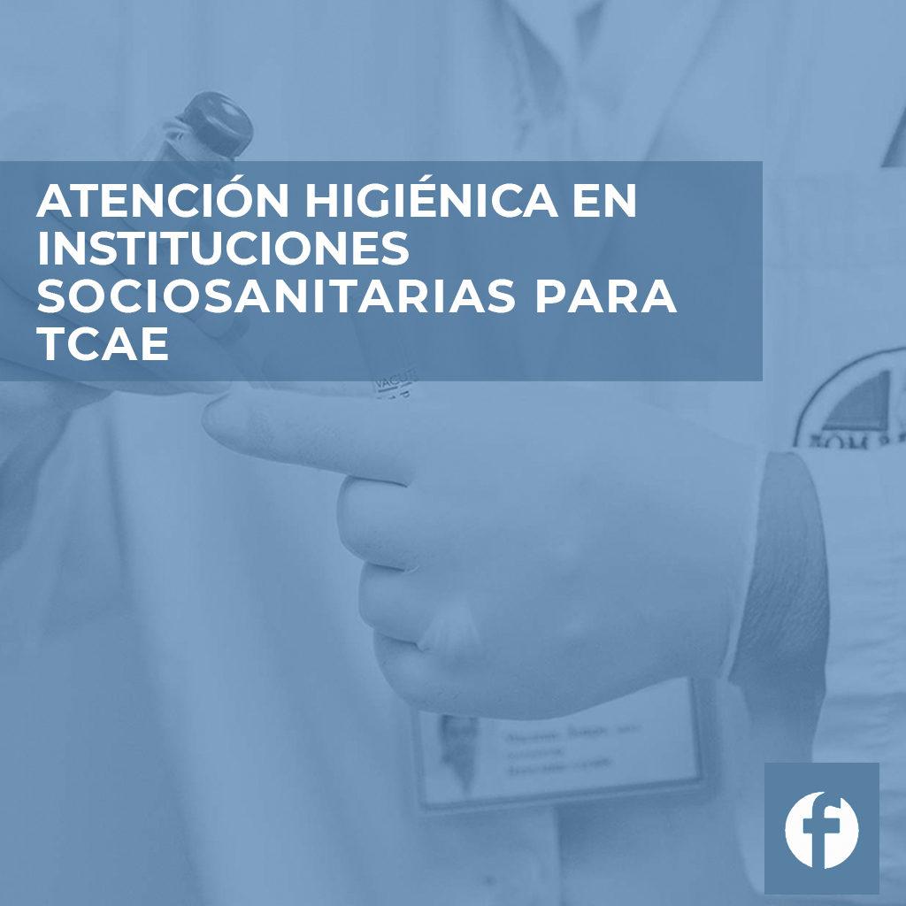 formación ATENCIÓN HIGIÉNICA EN INSTITUCIONES SOCIOSANITARIAS PARA TCAE
