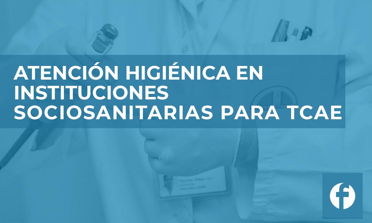 formación ATENCION HIGIENICA EN INSTITUCIONES SOCIOSANITARIAS PARA TCAE