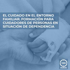 EL CUIDADOS EN EL ENTORNO FAMILIAR. FORMACION PARA CUIDADORES DE PERSONAS EN SITUACION DE DEPENDENCIA