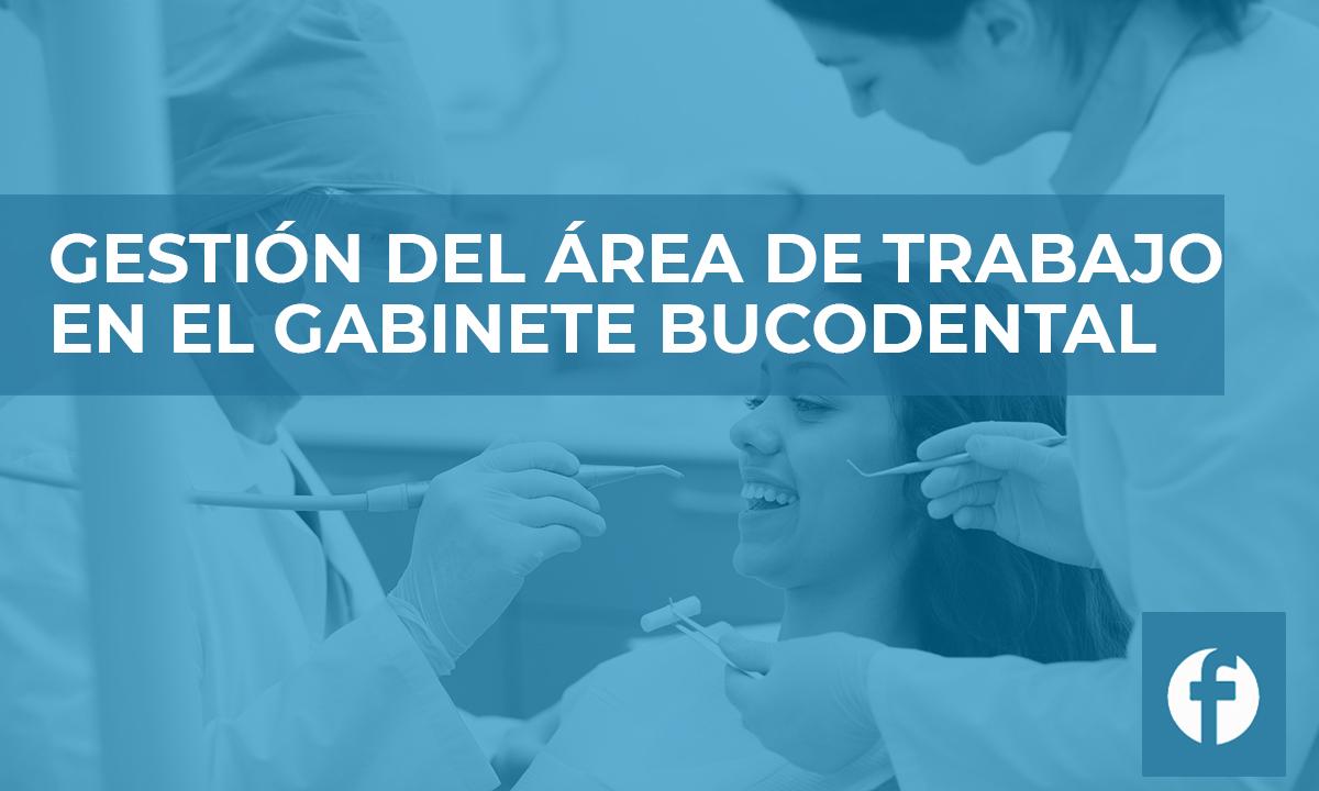 formación GESTION DEL AREA DE TRABAJO EN EL GABINETE BUCODENTAL