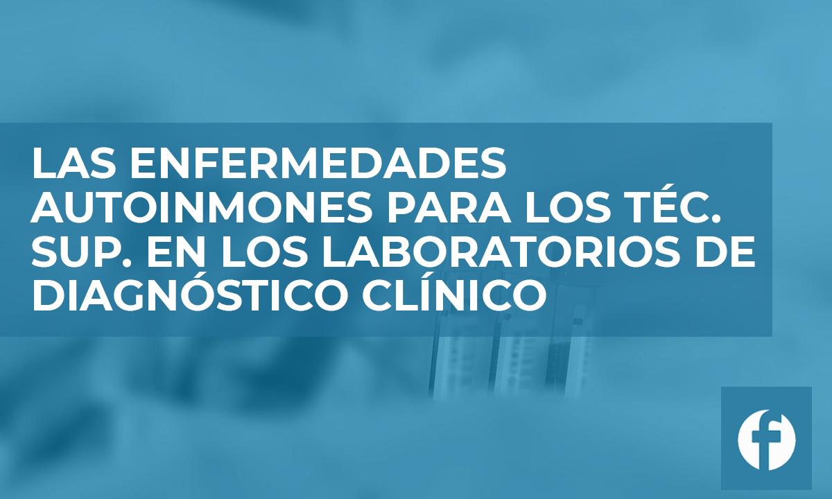 formación LAS ENFERMEDADES AUTOINMUNES PARA LOS TEC SUP EN LOS LABORATORIOS DE DIAGNOSTICO CLINICO