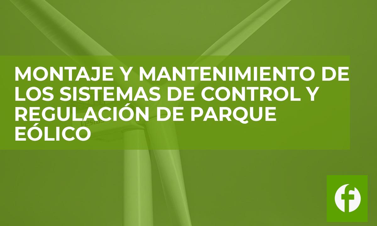 curso MONTAJE Y MANTENIMIENTO DE LOS SISTEMAS DE CONTROL Y REGULACION DE PARQUE EOLICO