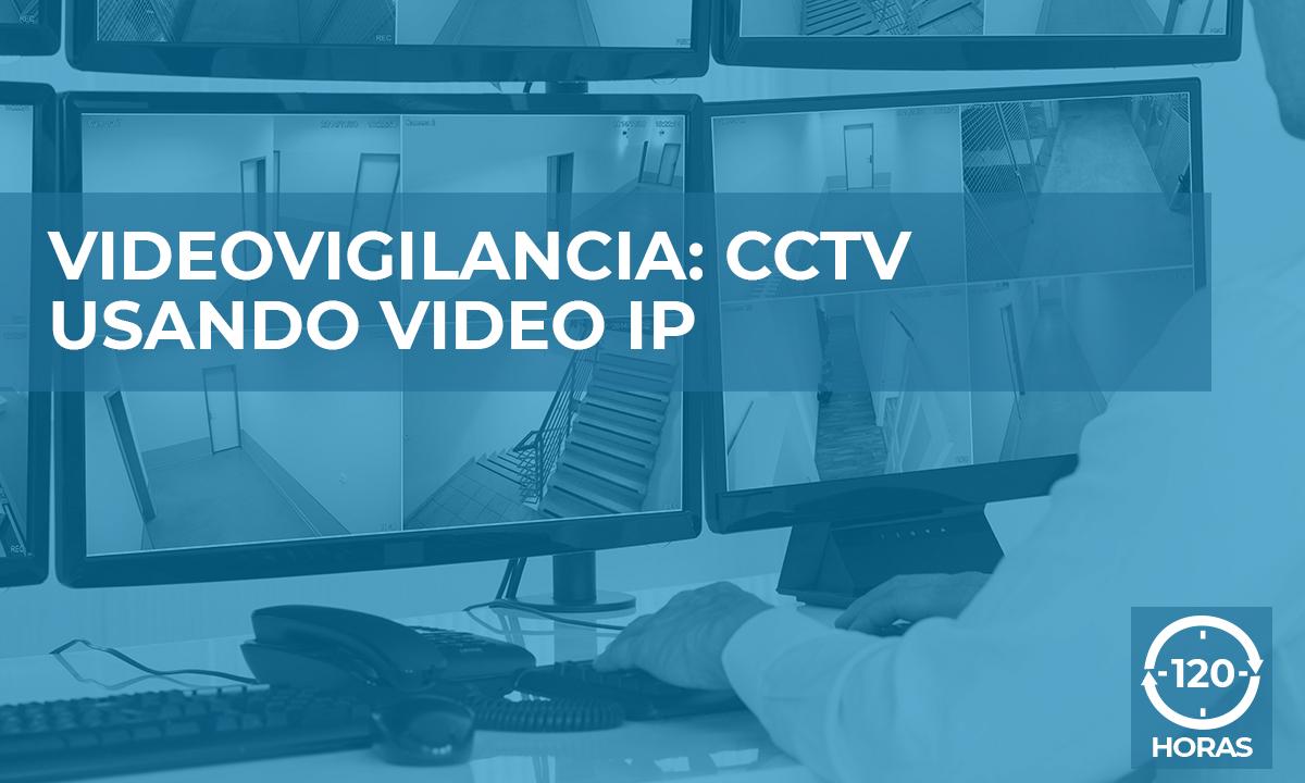 VIDEOVIGILANCIA CCTV USANDO VIDEO IP